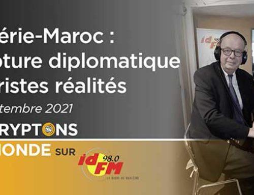 Algérie – Maroc : rupture diplomatique et tristes réalités – IDFM98